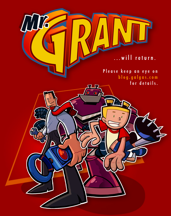 Mr. Grant will return.  Please keep an eye on blog.galgas.com for details.